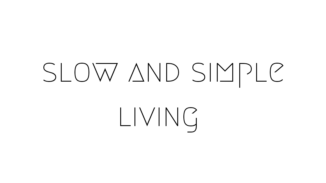 Slow and simple living
